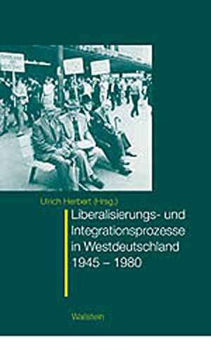 Ulrich Herbert. Wandlungsprozesse in Westdeutschland - Belastung, Integration, Liberalisierung 1945-1980. Wallstein, 2003.
