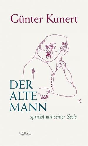 Günter Kunert / Günter Kunert. Der alte Mann spricht mit seiner Seele. Wallstein, 2006.