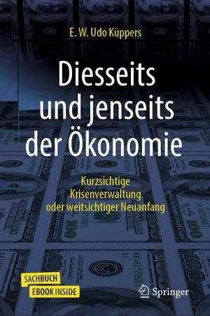 Küppers, E. W. Udo. Diesseits und jenseits der Ökonomie - Kurzsichtige Krisenverwaltung oder weitsichtiger Neuanfang. Springer-Verlag GmbH, 2021.