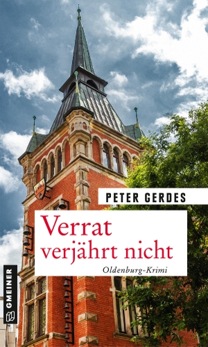 Gerdes, Peter. Verrat verjährt nicht - Oldenburg-Krimi. Gmeiner Verlag, 2021.