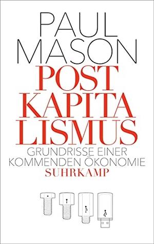 Paul Mason / Stephan Gebauer. Postkapitalismus - Grundrisse einer kommenden Ökonomie. Suhrkamp, 2016.