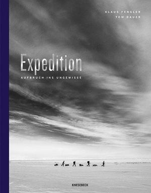 Fengler, Klaus / Tom Dauer. Expedition - Aufbruch ins Ungewisse. Knesebeck Von Dem GmbH, 2021.