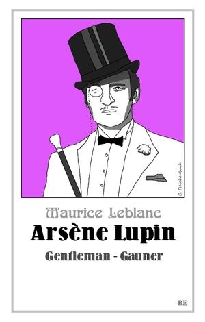 Leblanc, Maurice. Arsène Lupin - Gentleman-Gauner. Belle Epoque Verlag, 2021.