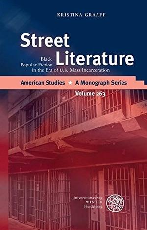 Kristina Graaff. Street Literature - Black Popular Fiction in the Era of U.S. Mass Incarceration. Universitätsverlag Winter GmbH Heidelberg, 2015.
