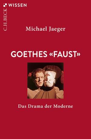 Jaeger, Michael. Goethes 'Faust' - Das Drama der Moderne. Beck C. H., 2021.