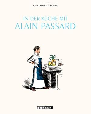 Christophe Blain / Ulrich Pröfrock. In der Küche mit Alain Passard. Reprodukt, 2013.