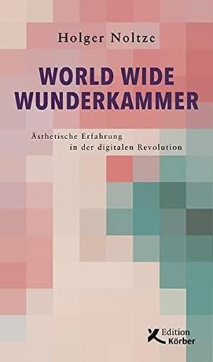 Holger Noltze. World Wide Wunderkammer - Ästhetis