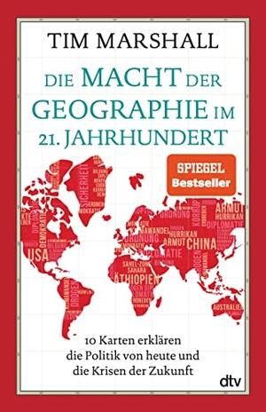 Marshall, Tim. Die Macht der Geographie im 21. Jahrhundert - 10 Karten erklären die Politik von heute und die Krisen der Zukunft. dtv Verlagsgesellschaft, 2021.