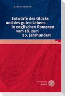 Entwürfe des Glücks und des guten Lebens in englischen Romanen vom 18. zum 20. Jahrhundert