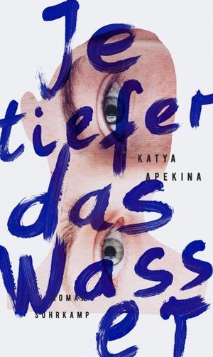 Katya Apekina / Brigitte Jakobeit. Je tiefer das Wasser. Suhrkamp, 2020.