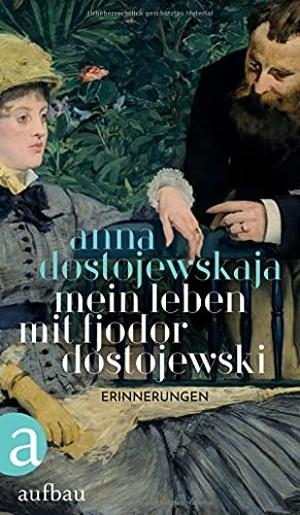 Dostojewskaja, Anna. Mein Leben mit Fjodor Dostojewski - Erinnerungen. Aufbau Verlag GmbH, 2021.