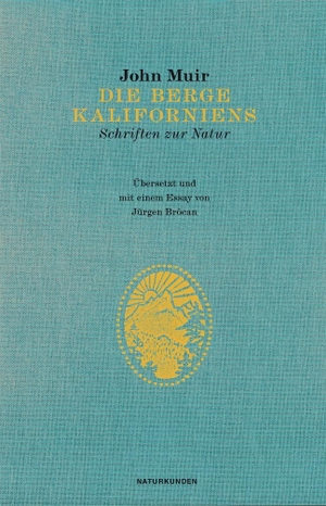 Jürgen Brôcan / John Muir / Jürgen Brôcan / Judith Schalansky. Die Berge Kaliforniens. Matthes & Seitz Berlin, 2013.