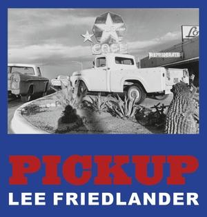 Friedlander, Lee. Pickup. Steidl Gerhard Verlag, 2