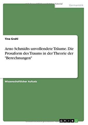 Grahl, Tina. Arno Schmidts unvollendete Träume. D