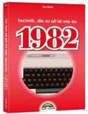 1982 - Das Geburtstagsbuch zum 40. Geburtstag - Jubiläum - Jahrgang. Alles rund um Technik & Co aus deinem Geburtsjahr