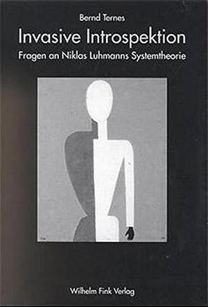 Bernd Ternes. Invasive Introspektion - Fragen an Niklas Luhmanns Systemtheorie. Verlag Wilhelm Fink, 1999.