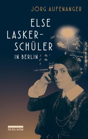 Jörg Aufenanger. Else Lasker-Schüler in Berlin. bebra verlag, 2019.