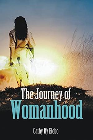 Elebo, Cathy Ify. The Journey of Womanhood. Go To Publish, 2021.
