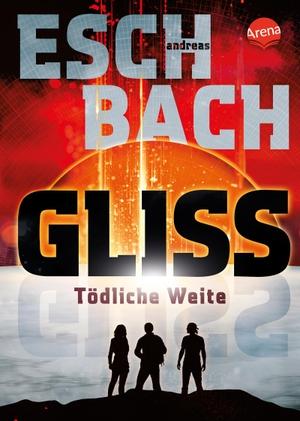 Eschbach, Andreas. Gliss. Tödliche Weite - Spannende und bildgewaltige All-Age-Science-Fiction. Arena Verlag GmbH, 2021.