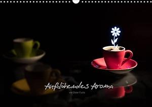 """Fuchs, Dieter. Aufblühendes Aroma (Wandkalender 2022 DIN A3 quer) - Aromatischer """"Blümchenkaffee"""" nimmt originelle Formen an (Monatskalender, 14 Seiten ). Calvendo, 2021."""