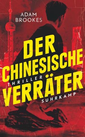 Adam Brookes / Thomas Wörtche / Andreas Heckmann. Der chinesische Verräter - Thriller. Suhrkamp, 2019.