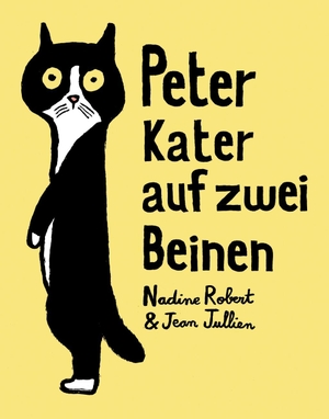 Nadine Robert / Jean Jullien / Daniel Beskos. Peter - Kater auf zwei Beinen. mairisch Verlag, 2019.