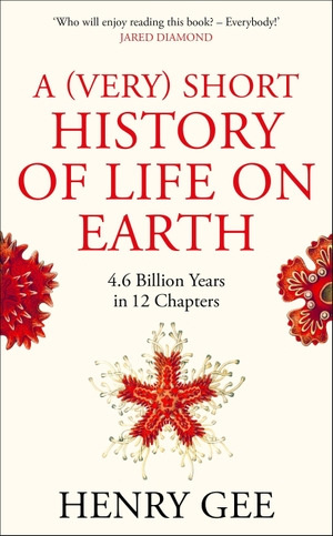 Gee, Henry. A (Very) Short History of Life On Earth - 4.6 Billion Years in 12 Chapters. Pan Macmillan, 2021.