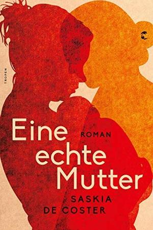 Saskia de Coster / Isabel Hessel. Eine echte Mutter - Roman. Tropen, 2020.