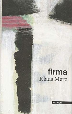 Klaus Merz. firma - Prosa Gedichte. Haymon Verlag, 2019.