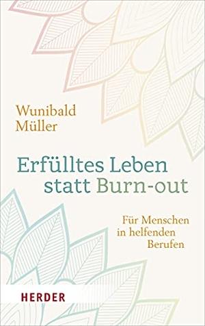 Wunibald Müller. Erfülltes Leben statt Burn-out - Für Menschen in helfenden Berufen. Verlag Herder, 2019.