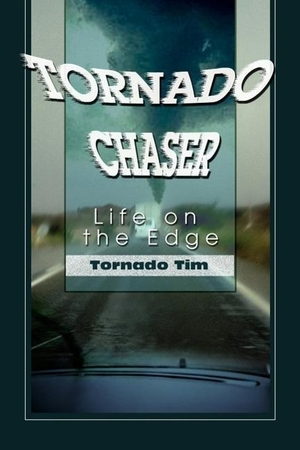 Tornado Tim, Tim. Tornado Chaser: Life on the Edge