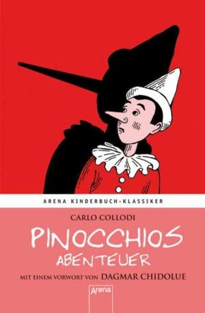 Carlo Collodi / Dagmar Chidolue. Pinocchios Abenteuer. Mit einem Vorwort von Dagmar Chidolue - Arena Kinderbuch-Klassiker. Arena, 2011.