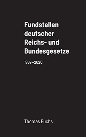 Fuchs, Thomas. Fundstellen deutscher Reichs- und Bundesgesetze. Lulu.com, 2021.