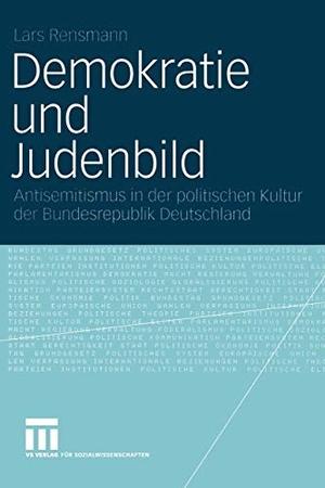 Lars Rensmann. Demokratie und Judenbild - Antisemitismus in der politischen Kultur der Bundesrepublik Deutschland. VS Verlag für Sozialwissenschaften, 2004.