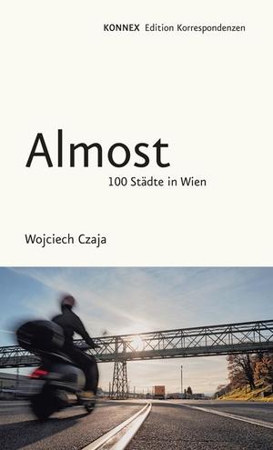 Czaja, Wojciech. Almost - 100 Städte in Wien. Edition Korrespondenzen, 2021.