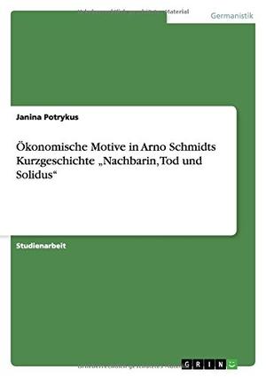 Potrykus, Janina. Ökonomische Motive in Arno Schm