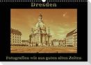 Dresden - Fotografien wie aus guten alten Zeiten (Wandkalender 2021 DIN A3 quer)