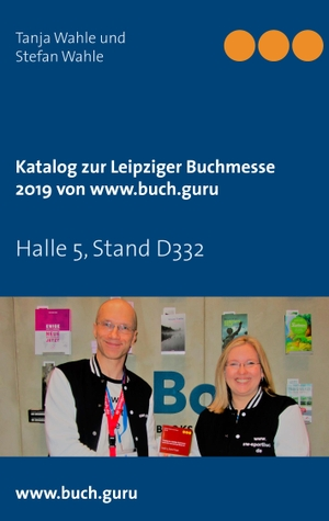 Tanja Wahle / Stefan Wahle. Katalog zur Leipziger Buchmesse 2019 von www.buch.guru - Halle 5, Stand D332. BoD – Books on Demand, 2019.