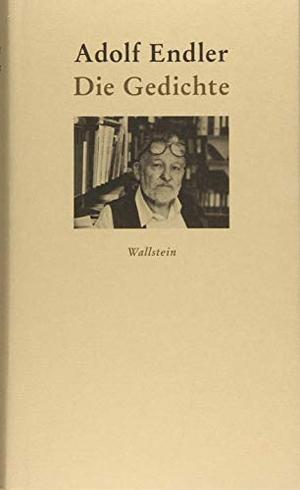 Adolf Endler / Robert Gillet / Astrid Köhler. Die Gedichte. Wallstein, 2019.