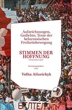 Lisitzkaja, Alina (Hrsg.). STIMMEN DER HOFFNUNG. AUFZEICHNUNGEN, GEDICHTE, TEXTE DER BELARUSSISCHEN FREIHEITSBEWEGUNG - Zweisprachige Ausgabe. Das Kulturelle Gedächtnis, 2021.