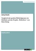 """Vergleich der großen Weltreligionen im Hinblick auf das Projekt """"Weltethos"""" von Hans Küng"""
