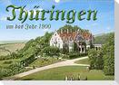 Thüringen um das Jahr 1900 - Fotos neu restauriert und detailcoloriert. (Wandkalender 2022 DIN A3 quer)