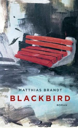 Matthias Brandt. Blackbird - Roman. Kiepenheuer & Witsch, 2019.