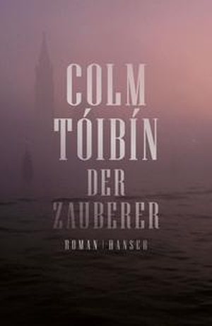 Tóibín, Colm. Der Zauberer - Roman. Hanser, Carl GmbH + Co., 2021.
