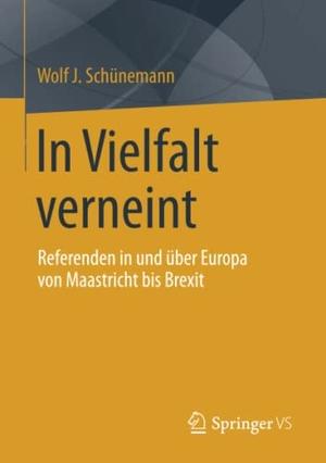 Wolf J. Schünemann. In Vielfalt verneint - Referenden in und über Europa von Maastricht bis Brexit. Springer Fachmedien Wiesbaden GmbH, 2016.