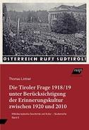 Die Tiroler Frage 1918/19 unter Berücksichtigung der Erinnerungskultur zwischen 1920 und 2010