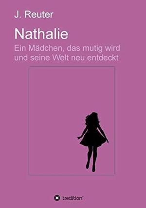 Reuter, Julia. Nathalie - Ein Mädchen, das mutig wird und seine Welt neu entdeckt. tredition, 2019.