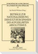 Beiträge zur Nationalisierung der Kultur im Spanien des aufgeklärten Absolutismus