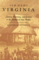 In Old Virginia: Slavery, Farming, and Society in the Journal of John Walker