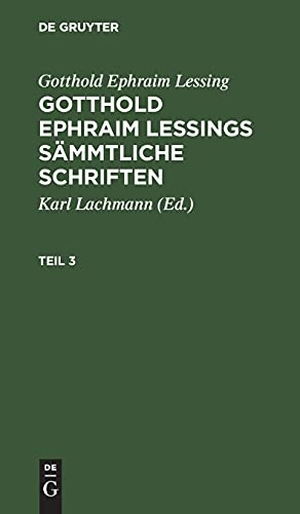 Lessing, Gotthold Ephraim. Gotthold Ephraim Lessing: Gotthold Ephraim Lessings Sämmtliche Schriften. Teil 3. De Gruyter, 1784.